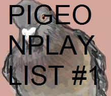Pigeon Playlist #1